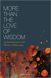 More Than the Love of Wisdom:  An Introduction to the Whole of PhilosophyDavid Jensen