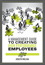 A Management Guide to Creating High Performance EmployeesEDITED BY JOSEPH MOLINA