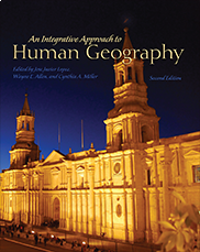 An Integrative Approach to Human GeographyEdited by Jose Javier Lopez, Wayne E. Allen, and Cynthia A. Miller