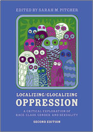 Localizing/Glocalizing Oppression: A Critical Exploration of Race, Class, Gender, and Sexuality (Second Edition)Sarah M. Pitcher