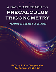 A Basic Approach to Precalculus TrigonometryWen Yan, Youngsoo Kim, Young H Kim and Ana Tameru