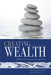 Creating Wealth: Ethical and Economic Perspectives (Revised Second Edition)David Schmidtz and John Thrasher