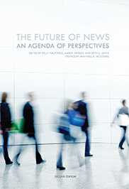 The Future of NewsEdited by Kelly Kaufhold, Amber Hinsley, and Seth Lewis