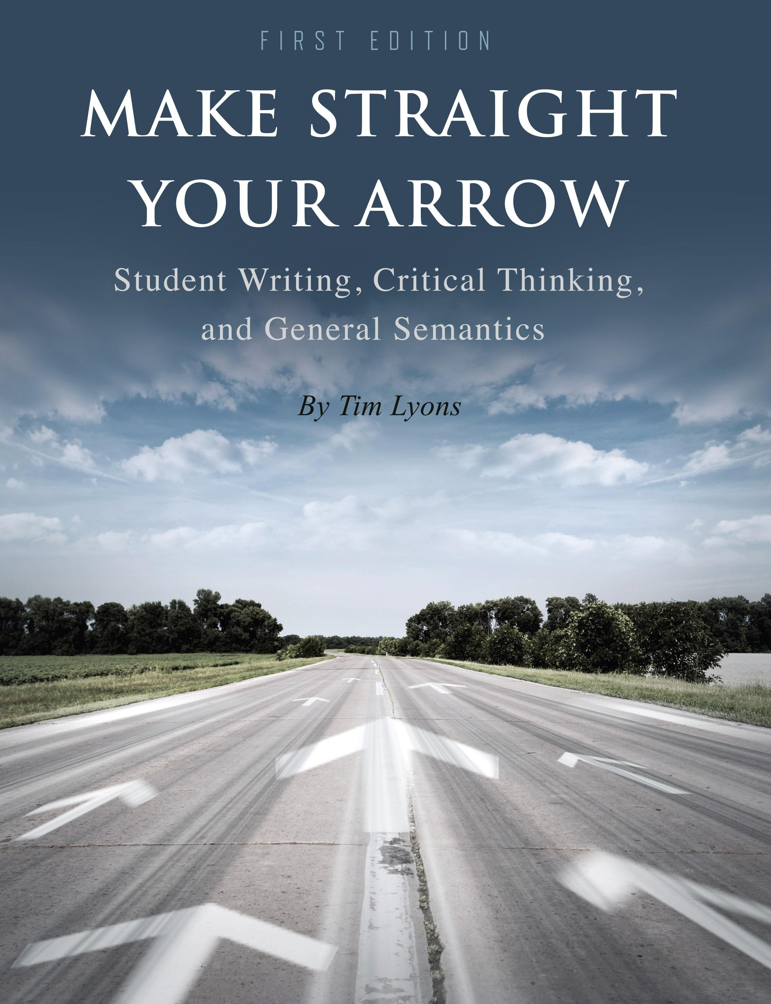 Make Straight your Arrow: Student Writing, Critical Thinking, and General SemanticsTim Lyons