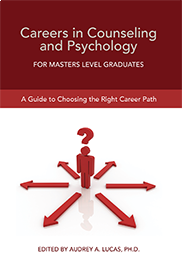 Careers in Counseling and Psychology for Masters Level Graduates: A Guide to Choosing the Right Career PathAUDREY A. LUCAS, PH.D.
