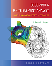 Becoming a Finite Element Analyst: A Design-Model-Verify ApproachRebecca Dupaix