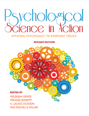 Psychological Science in ActionEdited by Meliksah Demir, Melissa Birkett, Laurie Dickson, and Michelle Miller