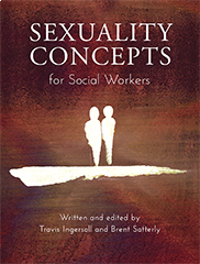 Sexuality Concepts for Social WorkersTravis Sky Ingersoll and Brent A. Satterly