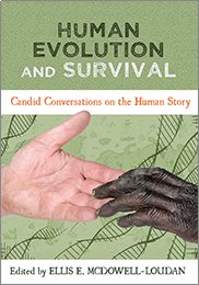 Human Evolution and Survival: Candid Conversations on the Human StoryEllis E. McDowell-Loudan