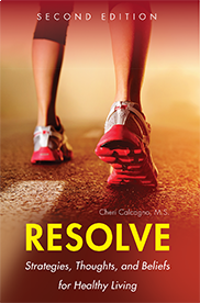 Resolve: Strategies, Thoughts, and Beliefs for Healthy LivingBy Cheri Calcagno, M.S.