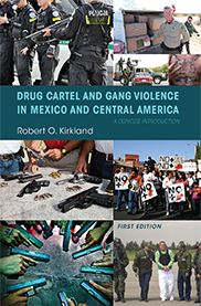 Drug Cartel and Gang Violence in Mexico and Central AmericaRobert Kirkland