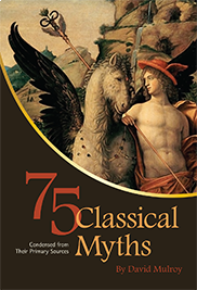 75 Classical Myths Condensed from their Primary SourcesBy David Mulroy