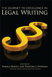 The Journey to Excellence in Legal WritingWRITTEN BY PAMELA NEWELL AND TIMOTHY J. PETERKIN EDITED BY BRENDA GIBSON AND MARY WRIGHT