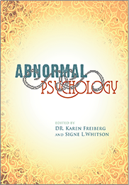 Abnormal PsychologyEdited by Dr. Karen Freiberg and Signe L. Whitson