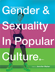 Understanding Gender and Sexuality in Popular Culture Jennifer Maher