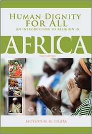 Human Dignity for All: An Introduction to Religion in Africa (First Edition)Aloysius Lugira